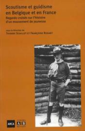 Scoutisme Et Guidisme En Belgique Et En France Regards Croises Sur L'Histoire D'Un Mouvement De Jeun - Couverture - Format classique