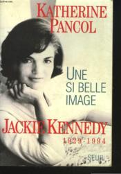 Une si belle image. Jackie Kennedy 1929 - 1994.