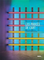 Les procès de l'art ; petites histoires de l'art et grandes affaires de droit - Couverture - Format classique