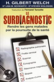 Le Surdiagnostic : Rendre Les Gens Malades Par La Poursuite De La - Couverture - Format classique