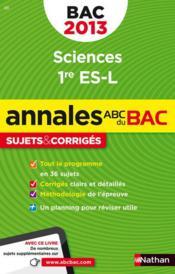 Annales Abc Bac ; Sujets & Corriges ; Sciences ; 1ère Es, L (Edition 2013) - Couverture - Format classique