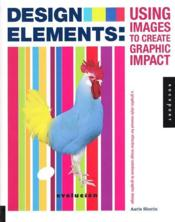 Design Elements Using Images To Create Graphic Impact /Anglais - Couverture - Format classique