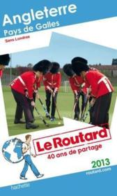 Guide Du Routard ; Angleterre ; Pays De Galles ; Sans Londres (Edition 2013)  - Collectif