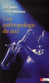 Vente livre :  Une anthropologie du jazz  - Jean Jamin - Patrick Williams