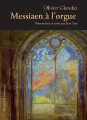 Vente livre :  Messiaen à l'orgue  - Olivier Glandaz