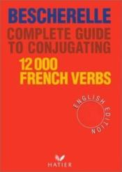 Vente livre :  Bescherelle ; complete guide to conjugating 12 000 french verbs  - Collectif