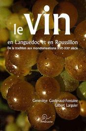 Le vin en Languedoc et en Roussillon ; de la tradition aux mondialisations XVIe-XXe siècle - Couverture - Format classique