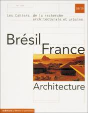 Les Cahiers De La Recherche Architecturale Et Urbaine N.18-19 ; Brésil, France ; Architecture - Couverture - Format classique
