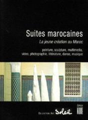 Suites marocaines ; la jeune création au Maroc ; peinture, sculpture, multimédia, photographie, littérature, danse - Couverture - Format classique