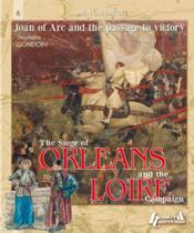 Vente livre :  The siege of Orléans and the Loire campaign (1428-1429) ; Joan of arc and the path to Victory  - Stephane William Gondoin