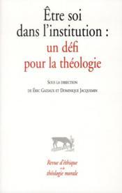 Revue D'Ethique Et De Theologie Morale ; Etre Soi Dans L'Institution ; Un Défi Pour La Théologie - Couverture - Format classique
