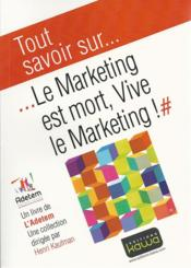 Vente livre :  Le marketing est mort, vive le marketing !  - Adetem - Xavier Wargnier