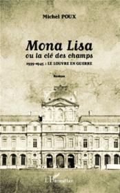 Mona Lisa ou la cle des champs ; 1939-1945: le louvre en guerre