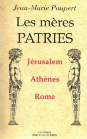 Les mères patries ; Jérusalem, Athènes, Rome - Couverture - Format classique