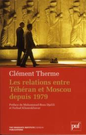 Les relations entre Téhéran et Moscou depuis 1979 - Couverture - Format classique