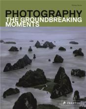Photography The Groundbreaking Moments /Anglais - Couverture - Format classique