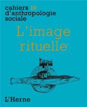 Cahiers D'Anthropologie Sociale T.10 ; L'Image Rituelle - Couverture - Format classique