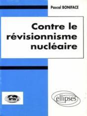 Contre Le Revisionnisme Nucleaire - Couverture - Format classique