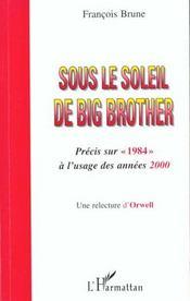 Sous Le Soleil De Big Brother ; Precis Sur 1984 A L'Usage Des Annees 2000 ; Une Relecture D'Orwell - Intérieur - Format classique