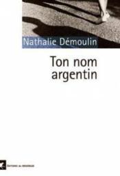Ton nom argentin - Couverture - Format classique