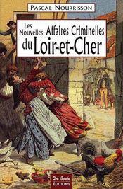 Les nouvelles grandes affaires criminelles du Loir-et-Cher - Couverture - Format classique