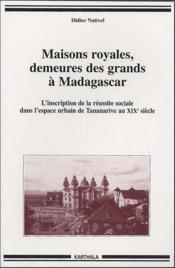 Maisons royales, demeures des grands a Madagascar ; l'inscription de la reussite sociale dans l'espace urbain de Tananarive au XXe siecle - Couverture - Format classique