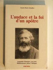 L'audace et la foi d'un apôtre ; Augustin Planque (1826-1907), missionnaire pour l'Afrique - Intérieur - Format classique