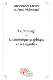 Le tatouage ou la semiotique graphique et ses signifies - Couverture - Format classique
