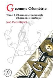 G comme geometrie t.2 ; l'harmonie humaniste ; l'harmonie initiatique - Couverture - Format classique