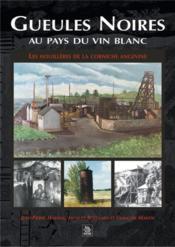 Gueules noires au pays du vin blanc ; les Houillères de la corniche angevine - Couverture - Format classique