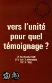 Vers L'Unite Quel Temoignage. La Restauration De L'Unite Reformee (1933-1938) - Couverture - Format classique