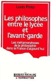 Les philosophes entre le lycée et l'avant-garde ; les métamorphoses de la philosophie dans la France d'aujourd'hui - Couverture - Format classique