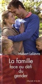 La famille face au défi du gender ; l'évangile de la vie - Couverture - Format classique