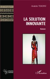 La solution innovante  - Anatole Tokofai