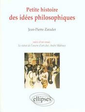 Petite Histoire Des Idees Philosophiques Suivi D'Un Essai : Le Statut De L'Oeuvre D'Art Chez Malraux - Intérieur - Format classique