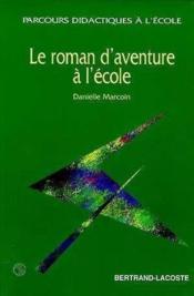 Le roman d'aventure a l'ecole - Couverture - Format classique
