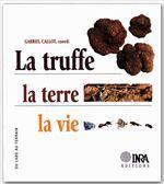 La truffe, la terre, la vie - Couverture - Format classique