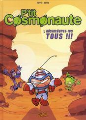 P'tit cosmonaute t.1 ; désintégrez les tous! - Intérieur - Format classique
