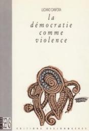 La démocratie comme violence - Couverture - Format classique