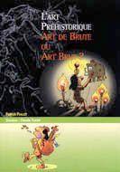 L'art préhistorique ; art de brute ou art brut ? - Couverture - Format classique