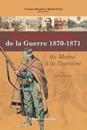Journal D'Un Soldat De La Guerre 1870-71, Du Maine A La Touraine  - Michel Prati