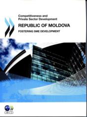Vente livre :  Competitiveness and private sector development ; Republic of Moldova ; fostering SME development  - Collectif