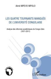 Quatre tournants manqués de l'université congolaise ; analyse des réformes académiques du Congo-Zaïre (1971-2011) - Couverture - Format classique