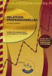 Relations professionnelles ; unités d'enseignement 13 du DCG; unités d'enseignement 7 du DSCG; fiches de cours et applications (2e édition) - Couverture - Format classique
