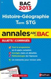 Annales Abc Bac ; Sujets & Corriges ; Histoire-Géographie ; Terminale Stg (Edition 2013) - Couverture - Format classique