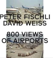 Peter Fischli & David Weiss: 800 Views Of Airports /Anglais - Couverture - Format classique