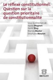 Vente livre :  Le réflexe constitutionnel ; question sur la question prioritaire de constitutionnalité  - Xavier Magnon - Xavier Bioy - Wanda Mastor - Stephane Mouton