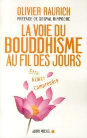 La voie du bouddhisme au fil des jours ; être, aimer, comprende - Couverture - Format classique