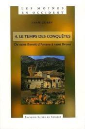 Les moines en Occident t.4 ; le temps des conquêtes : de saint Benoît d'aniane à saint Bruno (750-1100) - Couverture - Format classique