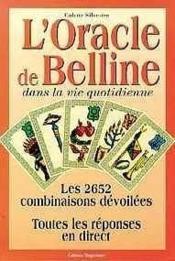 L'oracle de Belline dans la vie quotidienne ; les 2652 combinaisons - Couverture - Format classique
